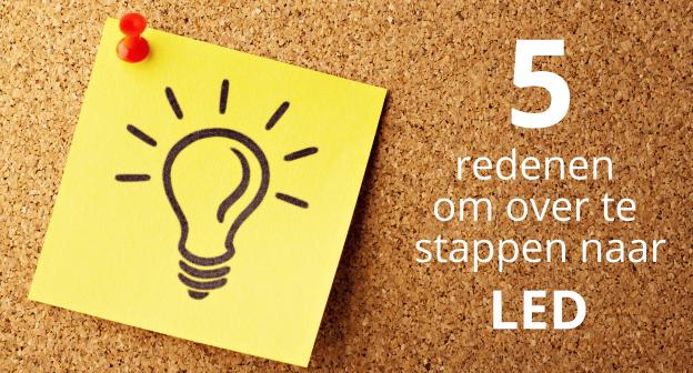 Waarom zou je over moeten stappen naar LED verlichting?